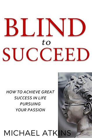 Blind to Succeed by Michael Atkins (Book Review)